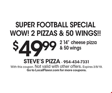 super football specialwow! 2 pizzas & 50 wings!! $49.99 2 14
