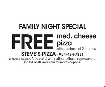 family night Special Free med. cheese pizza with purchase of 2 entrees. With this coupon. Not valid with other offers. Expires 3/8/19. Go to LocalFlavor.com for more coupons.