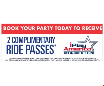 2 Complimentary Ride Passes- *Passes Can Be Redeemed At Any Time. Offer Valid On Previously Booked Parties. Not Combinable With Any Other Offer Or Promotion. Party Must Be Booked By 3/31/19 And Celebrated By 7/31/19.