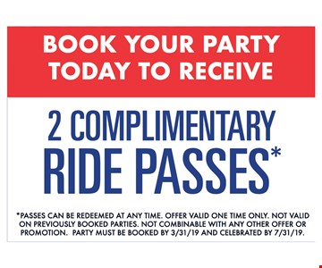 Book your party today to receive 2 complimentary ride passes. Passes can be redeemed at any time. Offer valid one time only. Not valid On previously booked parties. Not combinable with any other offer or Promotion. Party must be booked by 3/31/19 and celebrated by 7/31/19.