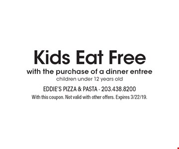 Kids eat free with the purchase of a dinner entree children under 12 years old. With this coupon. Not valid with other offers. Expires 3/22/19.