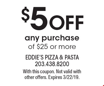 $5 off any purchase of $25 or more. With this coupon. Not valid with other offers. Expires 3/22/19.