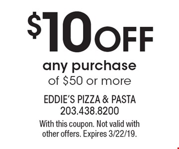 $10 off any purchase of $50 or more. With this coupon. Not valid with other offers. Expires 3/22/19.