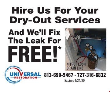 Hire Us For Your Dry-Out Services And We'll Fix The Leak For FREE!* 813-699-5467, 727-316-6832. Expires 1/24/20.