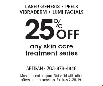 Laser Genesis • Peels Vibraderm • Lumi Facials. 25%off any skin care treatment series. Must present coupon. Not valid with other offers or prior services. Expires 2-28-19.