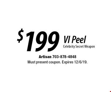 $199 VI Peel Celebrity Secret Weapon. Must present coupon. Expires 12/6/19.