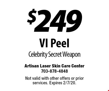 $249 VI Peel. Celebrity Secret Weapon. Not valid with other offers or prior services. Expires 2/7/20.