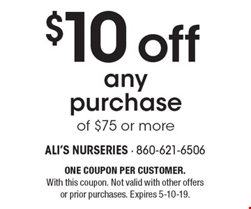 $10 off any purchase of $75 or more. One coupon per customer. With this coupon. Not valid with other offers or prior purchases. Expires 5-10-19.