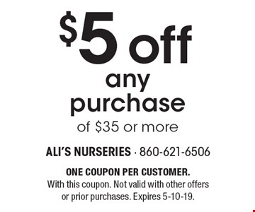 $5 off any purchase of $35 or more. One coupon per customer. With this coupon. Not valid with other offers or prior purchases. Expires 5-10-19.