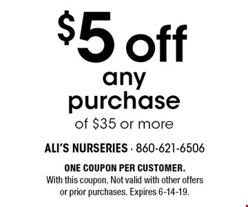 $5 off any purchase of $35 or more. ONE COUPON PER CUSTOMER. With this coupon. Not valid with other offers or prior purchases. Expires 6-14-19.