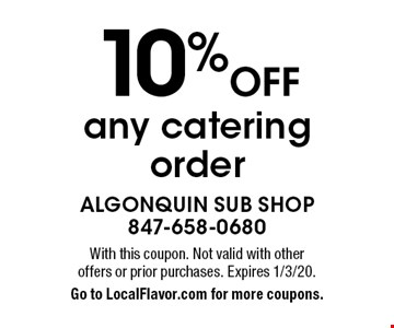 10% off any catering order. With this coupon. Not valid with other offers or prior purchases. Expires 1/3/20. Go to LocalFlavor.com for more coupons.