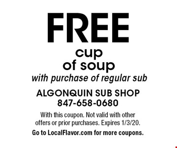 Free cup of soup with purchase of regular sub. With this coupon. Not valid with other offers or prior purchases. Expires 1/3/20. Go to LocalFlavor.com for more coupons.