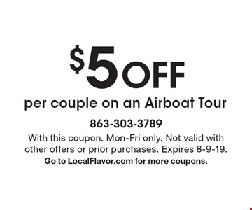 $5 off per couple on an Airboat Tour. With this coupon. Mon-Fri only. Not valid with other offers or prior purchases. Expires 8-9-19. Go to LocalFlavor.com for more coupons.
