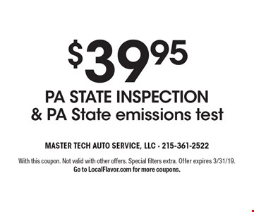 $39.95PA STATE INSPECTION & PA State emissions test. With this coupon. Not valid with other offers. Special filters extra. Offer expires 3/31/19. Go to LocalFlavor.com for more coupons.