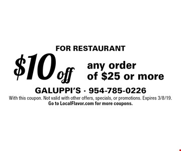 For Restaurant. $10 off any order of $25 or more. With this coupon. Not valid with other offers, specials, or promotions. Expires 3/8/19. Go to LocalFlavor.com for more coupons.