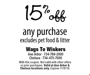 15% off any purchase, excludes pet food & litter. With this coupon. Not valid with other offers or prior purchases. Valid at Ann Arbor & Chelsea locations only. Expires 11/8/19.