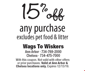 15% off any purchase excludes pet food & litter. With this coupon. Not valid with other offers or prior purchases. Valid at Ann Arbor & Chelsea locations only. Expires 12/13/19.