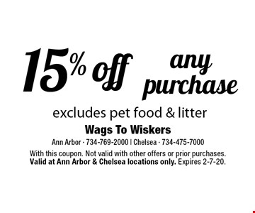 15% off any purchase excludes pet food & litter. With this coupon. Not valid with other offers or prior purchases.Valid at Ann Arbor & Chelsea locations only. Expires 2-7-20.