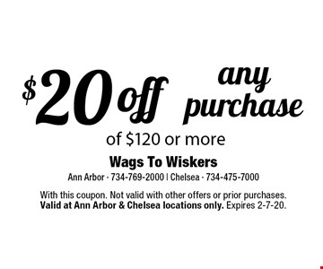 $20 off any purchase of $120 or more. With this coupon. Not valid with other offers or prior purchases.Valid at Ann Arbor & Chelsea locations only. Expires 2-7-20.