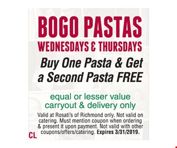 BOGO PASTAS WEDNESDAYS & THURSDAYS. Buy One Pasta & Get a Second Pasta FREE equal or lesser value. Carryout & delivery only. Valid at Rosati's of Richmond only. Not valid on catering. Must mention coupon when ordering & present it upon payment. Not valid with other coupons/offers/catering. Expires 3/31/2019.