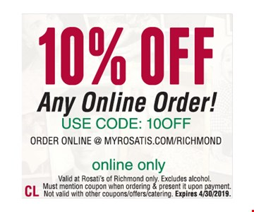 10% Off any online order! Use code:10OFF. Online only. Valid at Rosati's of Richmond only. Excludes alcohol. Must mention coupon when ordering & present it upon payment. Not valid with other coupons/offers/catering. Expires 4/30/2019.