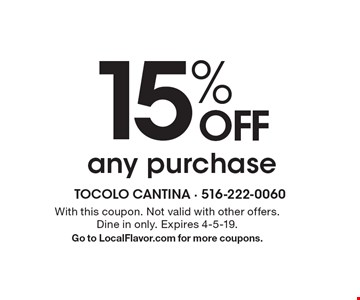 15% OFF any purchase. With this coupon. Not valid with other offers. Dine in only. Expires 4-5-19. Go to LocalFlavor.com for more coupons.