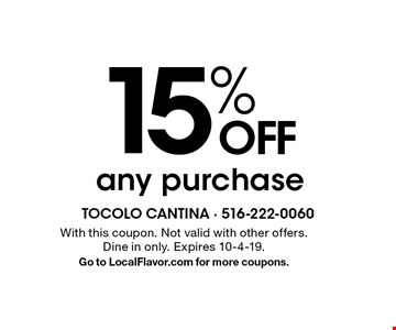 15% OFF any purchase. With this coupon. Not valid with other offers. Dine in only. Expires 10-4-19. Go to LocalFlavor.com for more coupons.