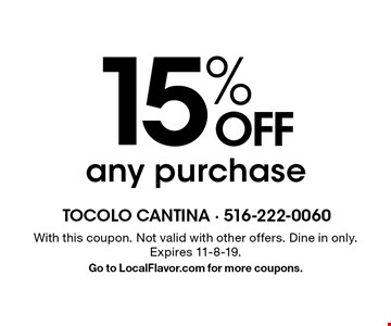 15% OFF any purchase. With this coupon. Not valid with other offers. Dine in only. Expires 11-8-19. Go to LocalFlavor.com for more coupons.