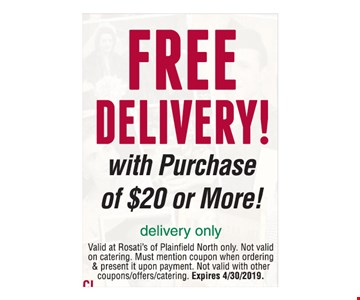 Free Delivery with Purchase of $20 or More! Delivery only. Valid at Rosati's of Plainfield North only. Not valid on catering. Must mention coupon when ordering & present it upon payment. Not valid with other coupons/offers/catering. Expires 4/30/2019.