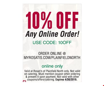 10% Off any online order! Use code:10OFF. Online only. Valid at Rosati's of Plainfield North only. Not valid on catering. Must mention coupon when ordering & present it upon payment. Not valid with other coupons/offers/catering. Expires 4/30/2019.