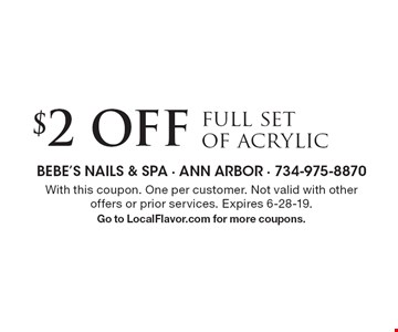 $2 Offfull set of acrylic. With this coupon. One per customer. Not valid with other offers or prior services. Expires 6-28-19.Go to LocalFlavor.com for more coupons.