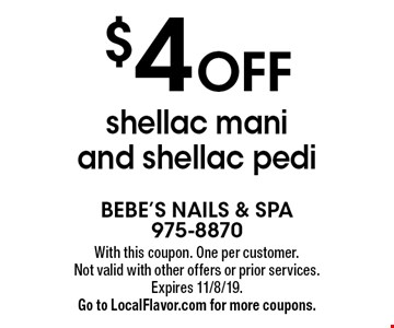$4 Off shellac mani and shellac pedi. With this coupon. One per customer. Not valid with other offers or prior services. Expires 11/8/19. Go to LocalFlavor.com for more coupons.