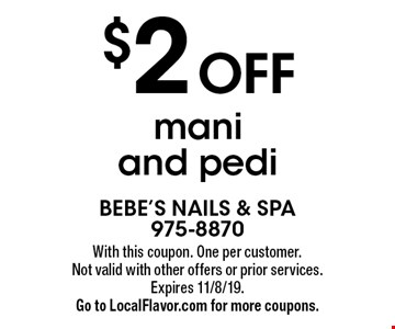 $2 Off mani and pedi. With this coupon. One per customer. Not valid with other offers or prior services. Expires 11/8/19. Go to LocalFlavor.com for more coupons.