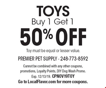 TOYS: Buy 1 Get 1 50% OFF. Toy must be equal or lesser value. Cannot be combined with any other coupons, promotions, Loyalty Points, DIY Dog Wash Promo. Exp. 12/13/19. CPNOV19TOY Go to LocalFlavor.com for more coupons.