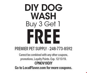 DIY DOG WASH: Buy 3 Get 1 FREE. Cannot be combined with any other coupons, promotions, Loyalty Points. Exp. 12/13/19. CPNOV19DIY Go to LocalFlavor.com for more coupons.