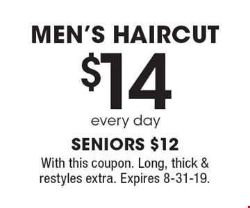 $14 every day men's haircut .Seniors $12. With this coupon. Long, thick & restyles extra. Expires 8-31-19.