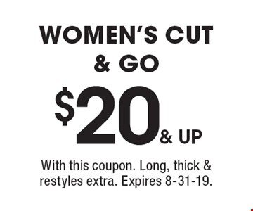 $20 & up women's cut & go. With this coupon. Long, thick & restyles extra. Expires 8-31-19.