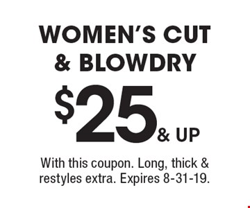 $25 & up women's cut & blowdry. With this coupon. Long, thick & restyles extra. Expires 8-31-19.