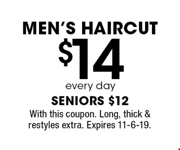 $14 every day men's haircut. Seniors $12. With this coupon. Long, thick & restyles extra. Expires 11-6-19.