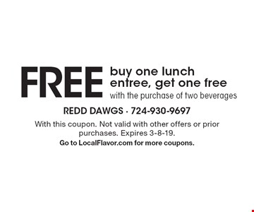 FREE buy one lunch entree, get one free with the purchase of two beverages. With this coupon. Not valid with other offers or prior purchases. Expires 3-8-19. Go to LocalFlavor.com for more coupons.