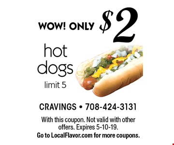WOW! ONLY $2 hot dogs limit 5. With this coupon. Not valid with other offers. Expires 5-10-19. Go to LocalFlavor.com for more coupons.