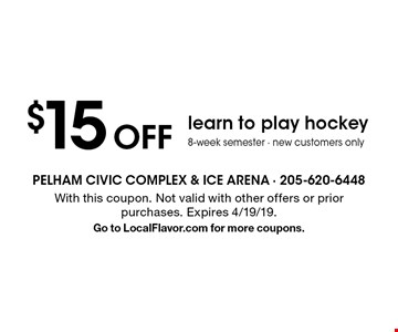 $15 Off learn to play hockey. 8-week semester. New customers only. With this coupon. Not valid with other offers or prior purchases. Expires 4/19/19. Go to LocalFlavor.com for more coupons.