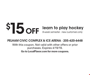 $15 off learn to play hockey 8-week semester. New customers only. With this coupon. Not valid with other offers or prior purchases. Expires 4/19/19. Go to LocalFlavor.com for more coupons.