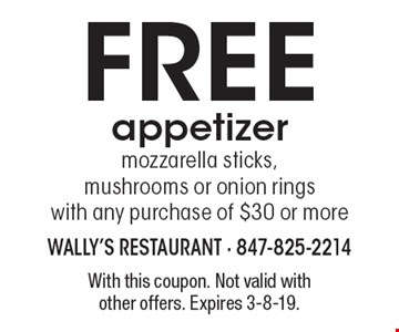 Free appetizer. Mozzarella sticks, mushrooms or onion rings with any purchase of $30 or more. With this coupon. Not valid with other offers. Expires 3-8-19.