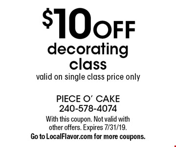 $10 off decorating class. Valid on single class price only. With this coupon. Not valid with other offers. Expires 7/31/19. Go to LocalFlavor.com for more coupons.
