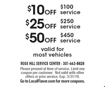 $10 OFF $100 service OR $25 OFF $250 service OR $50 OFF $450 service. valid for most vehicles. Please present at time of service. Limit one coupon per customer. Not valid with other offers or prior service. Exp. 3/31/19. Go to LocalFlavor.com for more coupons.