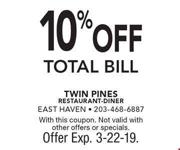 10% OFF TOTAL BILL. With this coupon. Not valid with other offers or specials. Offer Exp. 3-22-19.