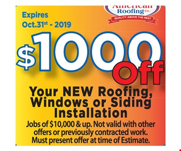 $1,000 off your new roofing, windows or siding installation. Jobs of $10,000 and up. Not valid with other offers or previously contracted work. Must present offer at time of estimate. Expires 10-31-19.