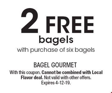 2 free bagels with purchase of six bagels. With this coupon. Cannot be combined with Local Flavor deal. Not valid with other offers. Expires 4-12-19.