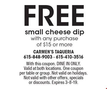 Free small cheese dip with any purchase of $15 or more. With this coupon. DINE IN ONLY. Valid at both locations. One coupon per table or group. Not valid on holidays. Not valid with other offers, specials or discounts. Expires 3-8-19.